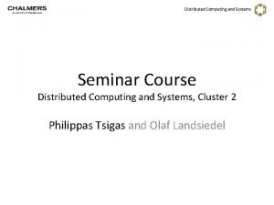 Distributed Computing and Systems Seminar Course Distributed Computing