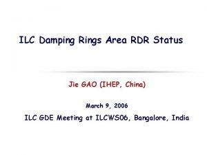 ILC Damping Rings Area RDR Status Jie GAO
