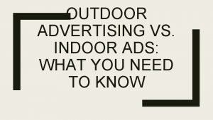 OUTDOOR ADVERTISING VS INDOOR ADS WHAT YOU NEED