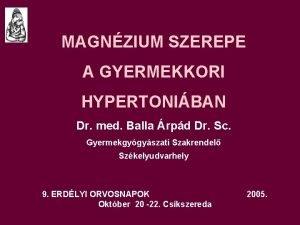 MAGNZIUM SZEREPE A GYERMEKKORI HYPERTONIBAN Dr med Balla