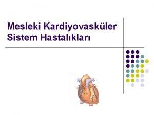 Mesleki Kardiyovaskler Sistem Hastalklar Mesleki kardiyovaskler sistem hastalklar