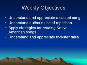 Weekly Objectives Understand appreciate a sacred song Understand