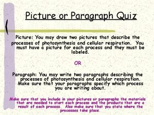 Picture or Paragraph Quiz Picture You may draw