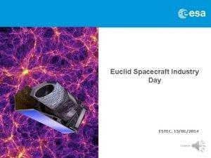 Euclid Spacecraft Industry Day ESTEC 15012014 ESA UNCLASSIFIED