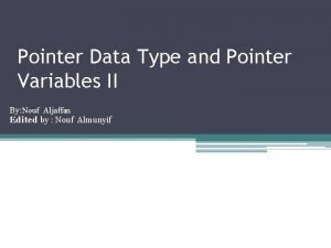 Pointer Data Type and Pointer Variables II By