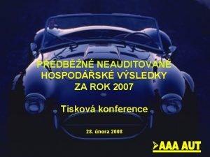 PEDBN NEAUDITOVAN HOSPODSK VSLEDKY ZA ROK 2007 Tiskov
