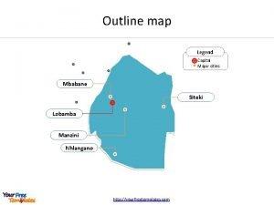 Outline map Legend Capital Major cities Mbabane Siteki