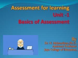 Assessment for learning Unit 1 Basics of Assessment