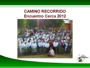 CAMINO RECORRIDO Encuentro Cerca 2012 CONCEPTOS BASICOS CERCA