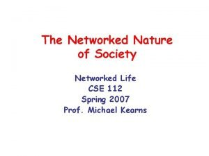 The Networked Nature of Society Networked Life CSE