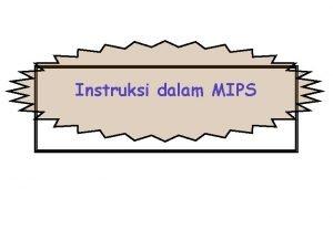 Instruksi dalam MIPS Instruksi Instruksi disimpan dalam memori