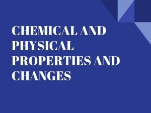CHEMICAL AND PHYSICAL PROPERTIES AND CHANGES https youtu