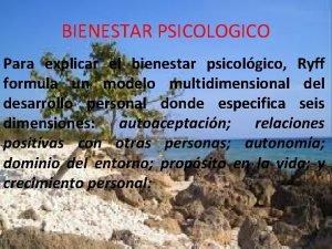 BIENESTAR PSICOLOGICO Para explicar el bienestar psicolgico Ryff