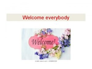 Welcome everybody Introduction of the Teacher Mst Zakia