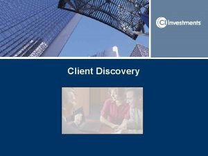 Client Discovery Discovery strategies Our focus for today