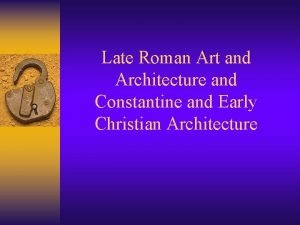 Late Roman Art and Architecture and Constantine and