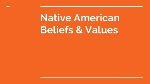 Native American Beliefs Values Morals Strong connections to