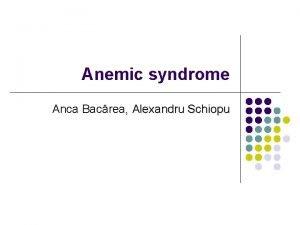 Anemic syndrome Anca Bacrea Alexandru Schiopu Hematopoiesis l
