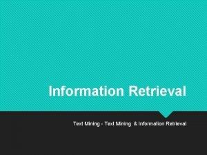 Information Retrieval Text Mining Text Mining Information Retrieval
