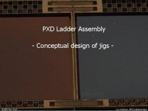 PXD Ladder Assembly Conceptual design of jigs B