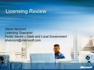 Licensing Review Steve Hancock Licensing Specialist Public Sector