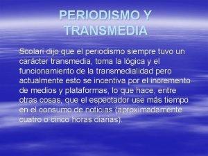 PERIODISMO Y TRANSMEDIA Scolari dijo que el periodismo