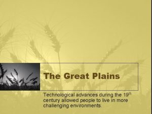 The Great Plains Technological advances during the 19