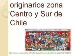 originarios zona Centro y Sur de Chile http