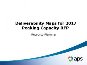Deliverability Maps for 2017 Peaking Capacity RFP Resource