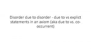 Disorder due to disorder due to vs explict