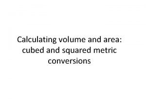 Calculating volume and area cubed and squared metric