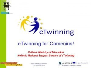 e Twinning for Comenius Hellenic Ministry of Education
