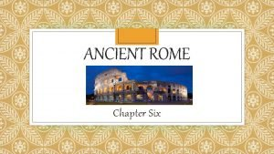 ANCIENT ROME Chapter Six Rome Objective Trace the