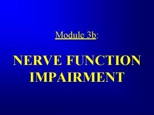 Module 3 b NERVE FUNCTION IMPAIRMENT Nerve Function