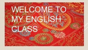 WELCOME TO MY ENGLISH CLASS Teachers Identity A
