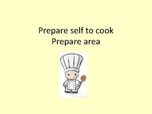 Prepare self to cook Prepare area Learning Outcomes