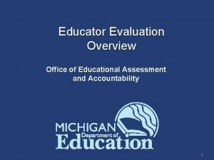 Educator Evaluation Overview Office of Educational Assessment and