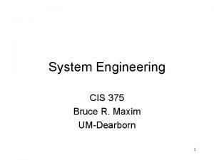 System Engineering CIS 375 Bruce R Maxim UMDearborn