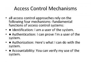 Access Control Mechanisms all access control approaches rely