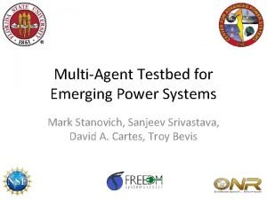 MultiAgent Testbed for Emerging Power Systems Mark Stanovich