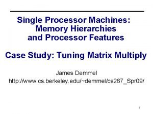 Single Processor Machines Memory Hierarchies and Processor Features