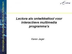 Onderwijskundig Expertise Centrum Rotterdam Lectora als ontwikkeltool voor