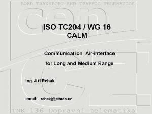 ISO TC 204 WG 16 CALM Communication Airinterface