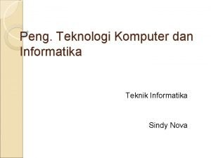 Peng Teknologi Komputer dan Informatika Teknik Informatika Sindy