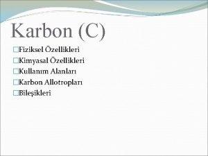 Karbon C Fiziksel zellikleri Kimyasal zellikleri Kullanm Alanlar