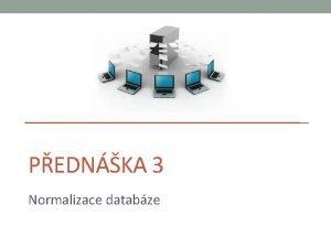 PEDNKA 3 Normalizace databze Metodologie nvrhu databze Metodologie