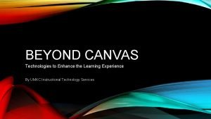 BEYOND CANVAS Technologies to Enhance the Learning Experience