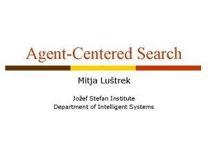 AgentCentered Search Mitja Lutrek Joef Stefan Institute Department