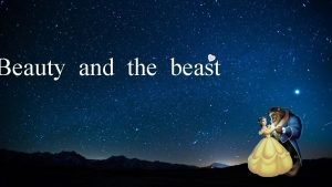 Beauty and the beast Beauty and the beast