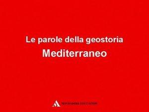 Le parole della geostoria Mediterraneo Il Mediterraneo un
